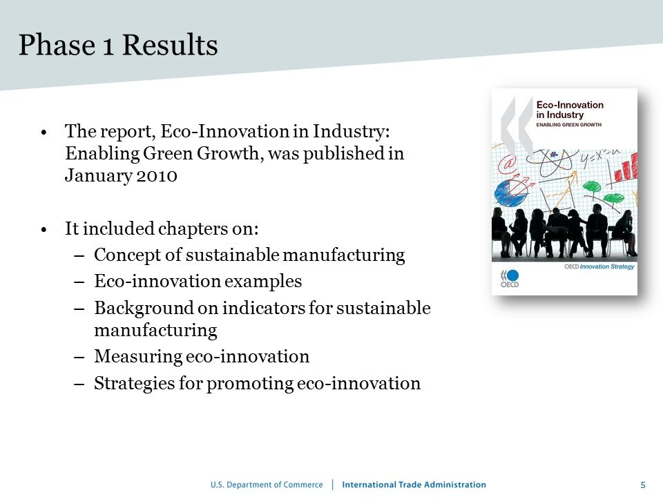 Phase 1 Results The report, Eco-Innovation in Industry: Enabling Green Growth, was published in January 2010.