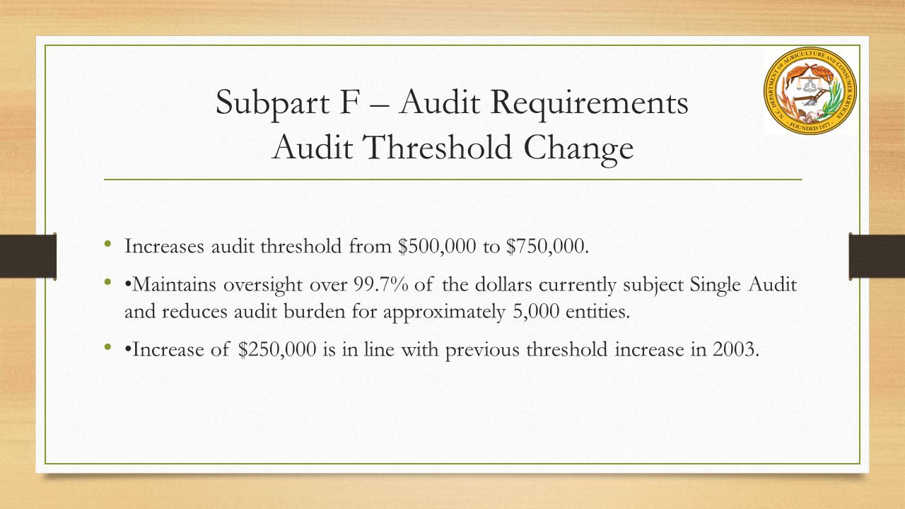 Subpart F – Audit Requirements Audit Threshold Change