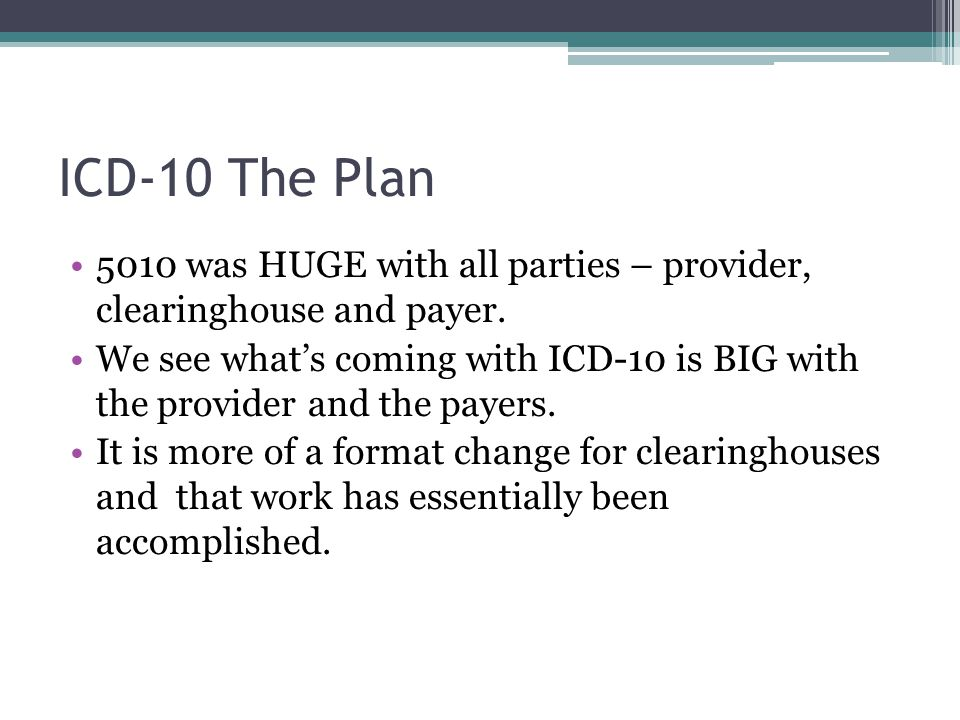 ICD-10 The Plan 5010 was HUGE with all parties – provider, clearinghouse and payer.