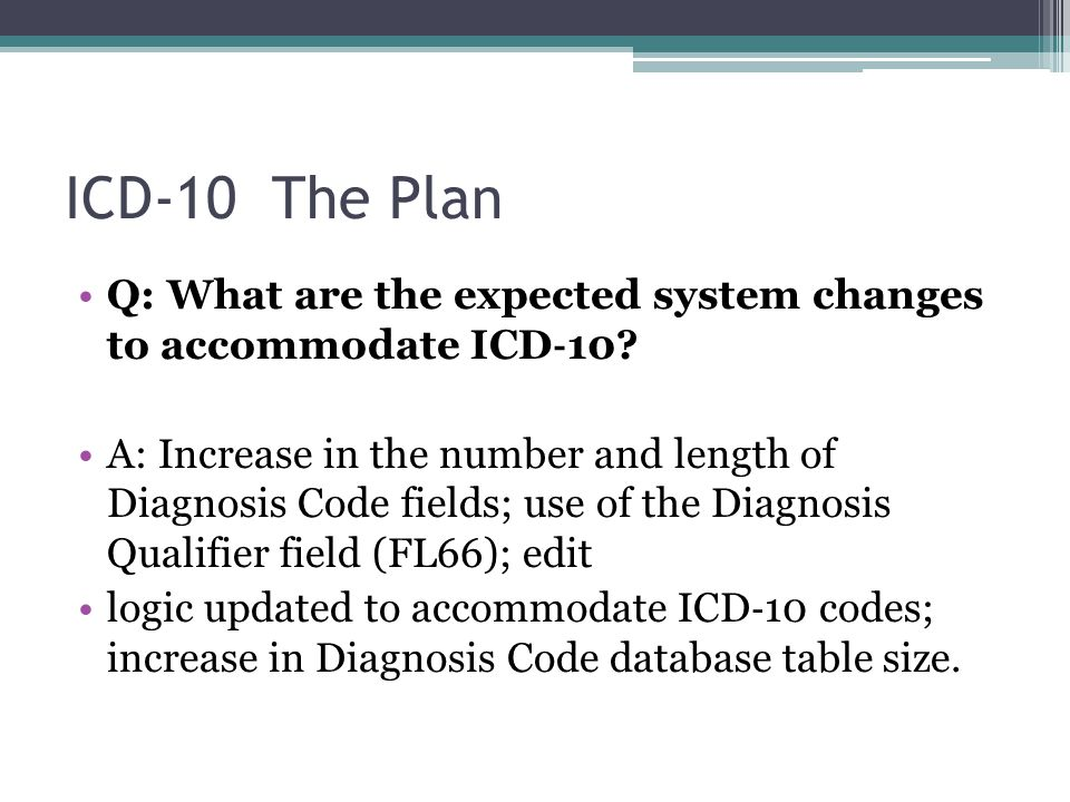 ICD-10 The Plan Q: What are the expected system changes to accommodate ICD‐10