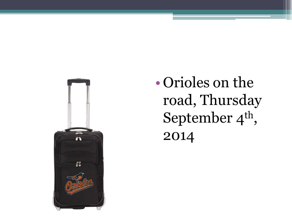 Orioles on the road, Thursday September 4th, 2014