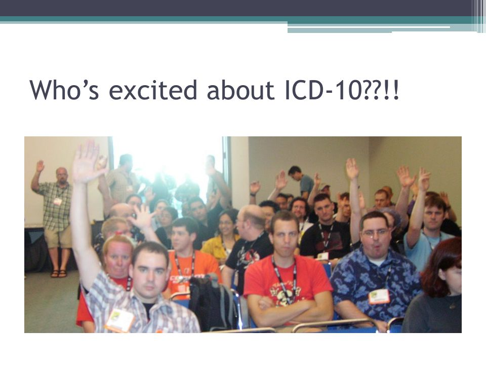 Who's excited about ICD-10 !!
