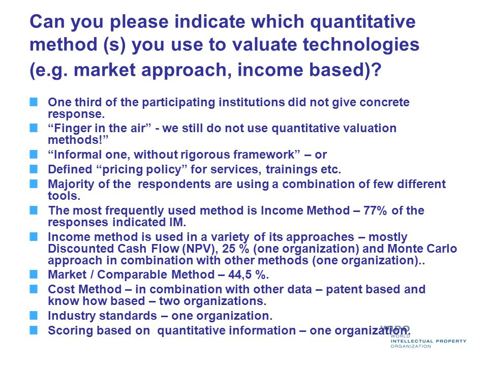 Can you please indicate which quantitative method (s) you use to valuate technologies (e.g. market approach, income based)