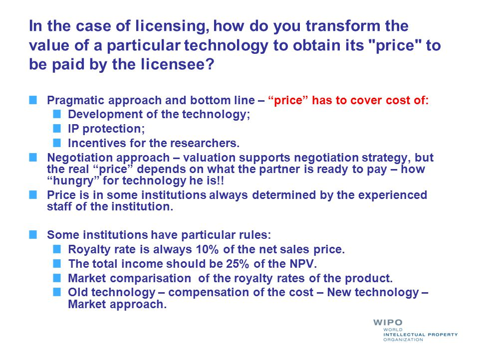 In the case of licensing, how do you transform the value of a particular technology to obtain its price to be paid by the licensee