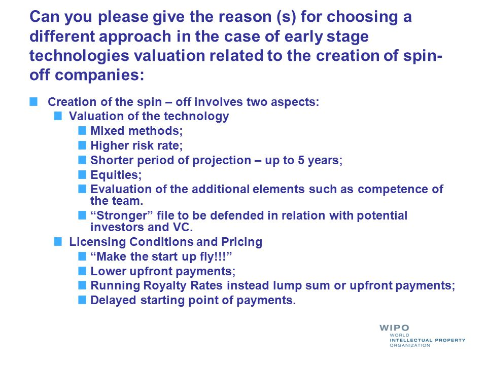 Can you please give the reason (s) for choosing a different approach in the case of early stage technologies valuation related to the creation of spin-off companies: