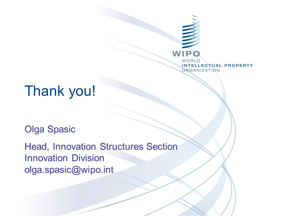 Thank you! Olga Spasic Head, Innovation Structures Section Innovation Division olga.spasic@wipo.int