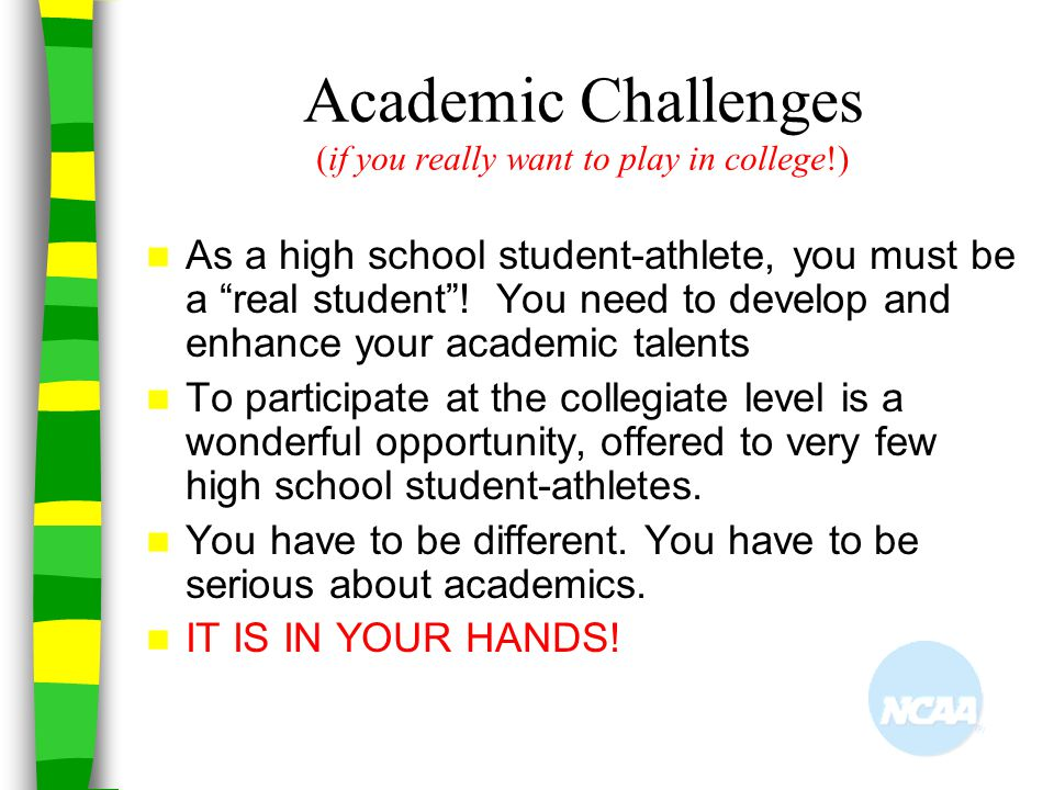 Academic Challenges (if you really want to play in college!)