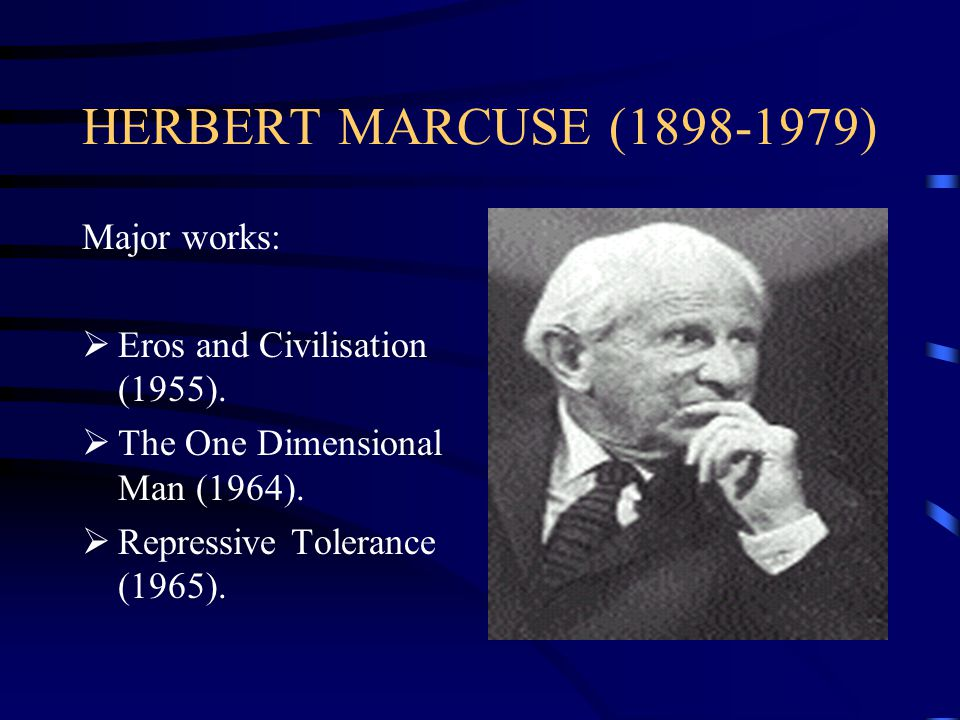 HERBERT MARCUSE (1898-1979) Major works: Eros and Civilisation (1955).