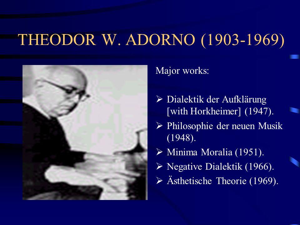 THEODOR W. ADORNO (1903-1969) Major works: