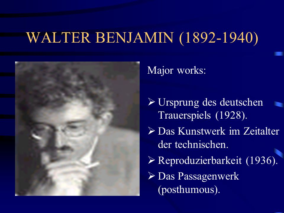 WALTER BENJAMIN (1892-1940) Major works: