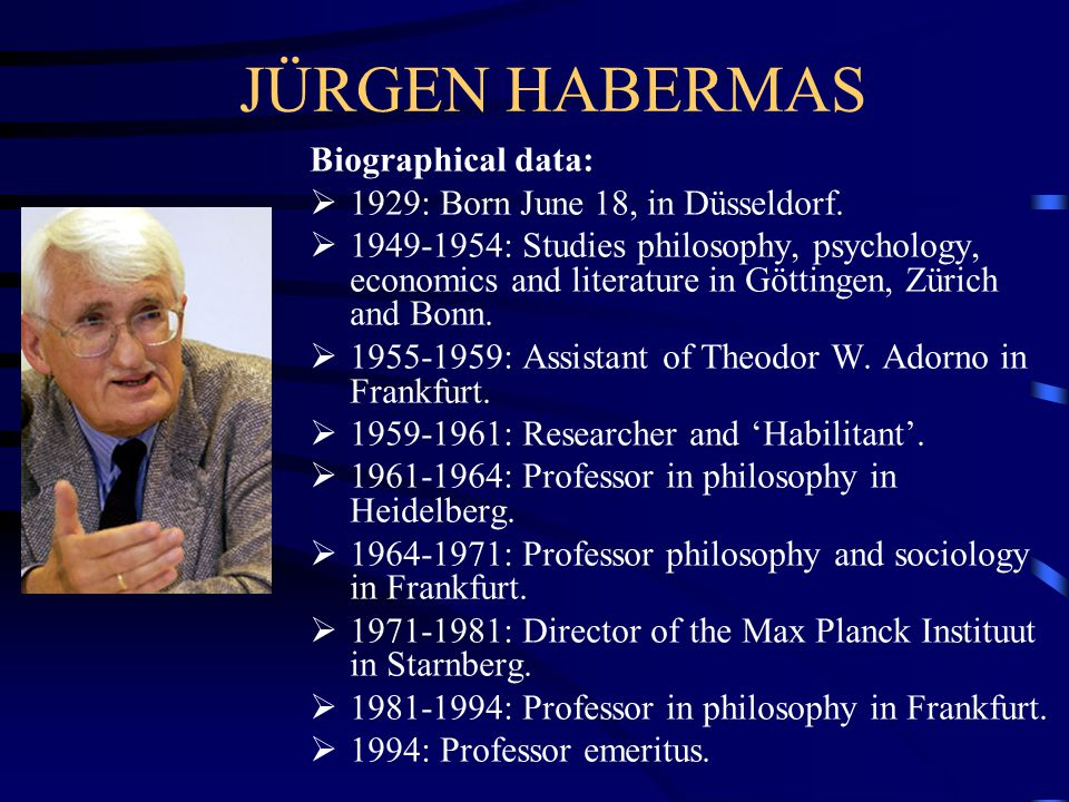 JÜRGEN HABERMAS Biographical data: 1929: Born June 18, in Düsseldorf.