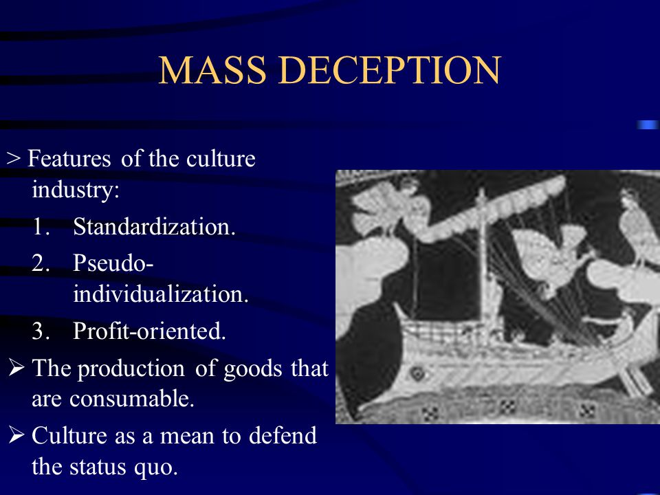 MASS DECEPTION > Features of the culture industry: