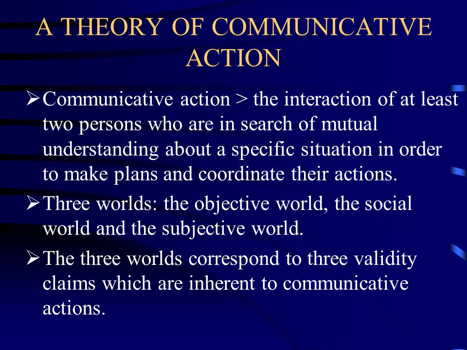 A THEORY OF COMMUNICATIVE ACTION