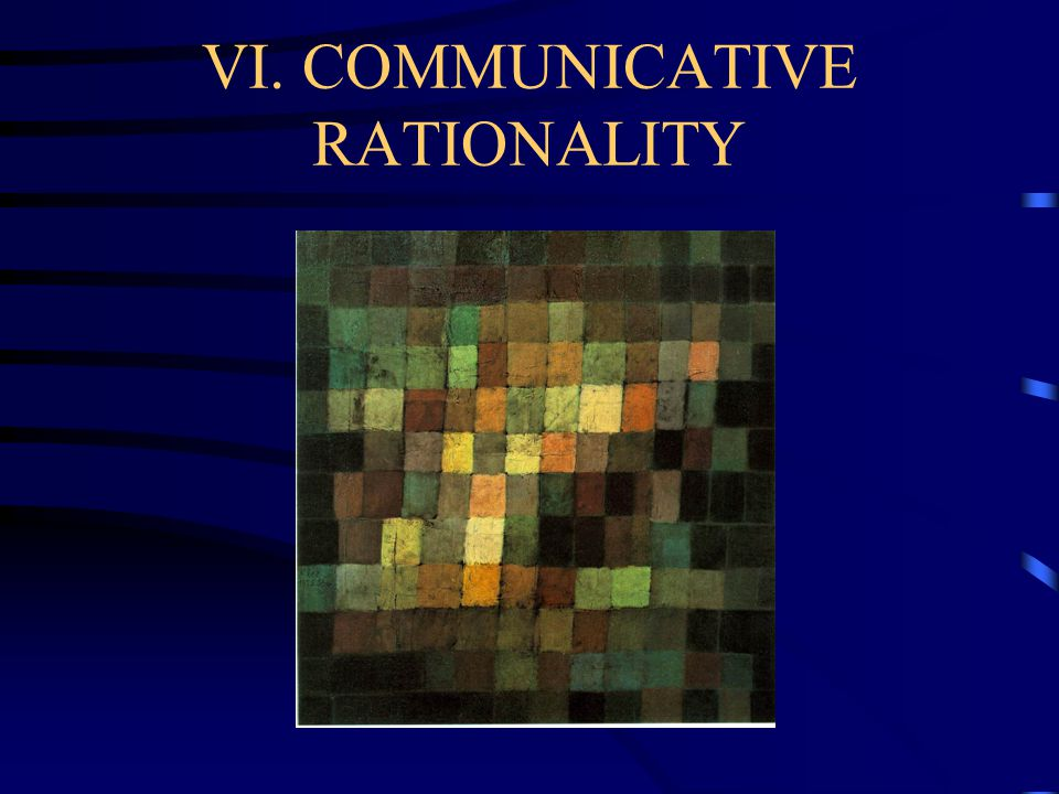 VI. COMMUNICATIVE RATIONALITY