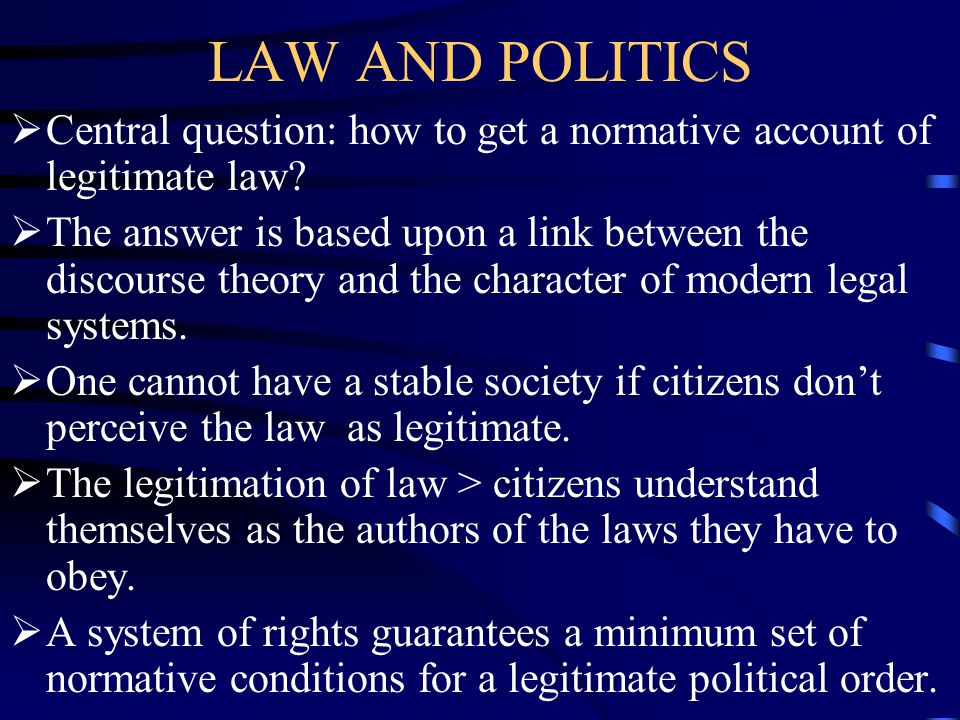 LAW AND POLITICS Central question: how to get a normative account of legitimate law