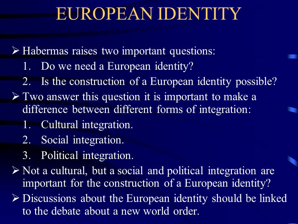 EUROPEAN IDENTITY Habermas raises two important questions: