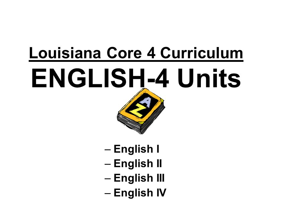 Louisiana Core 4 Curriculum ENGLISH-4 Units
