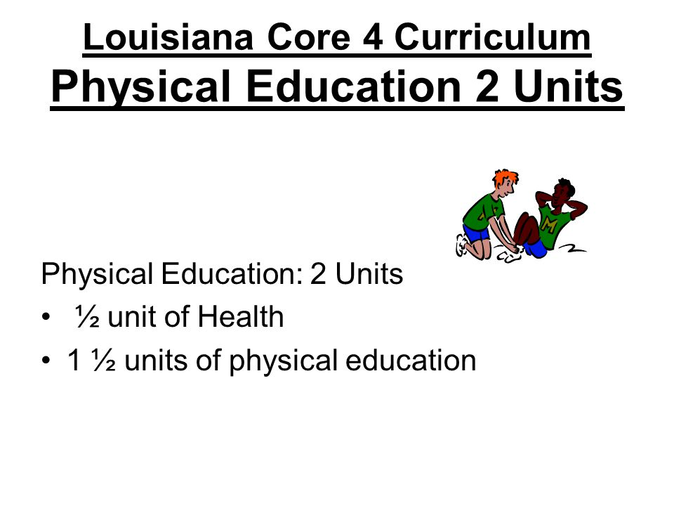 Louisiana Core 4 Curriculum Physical Education 2 Units