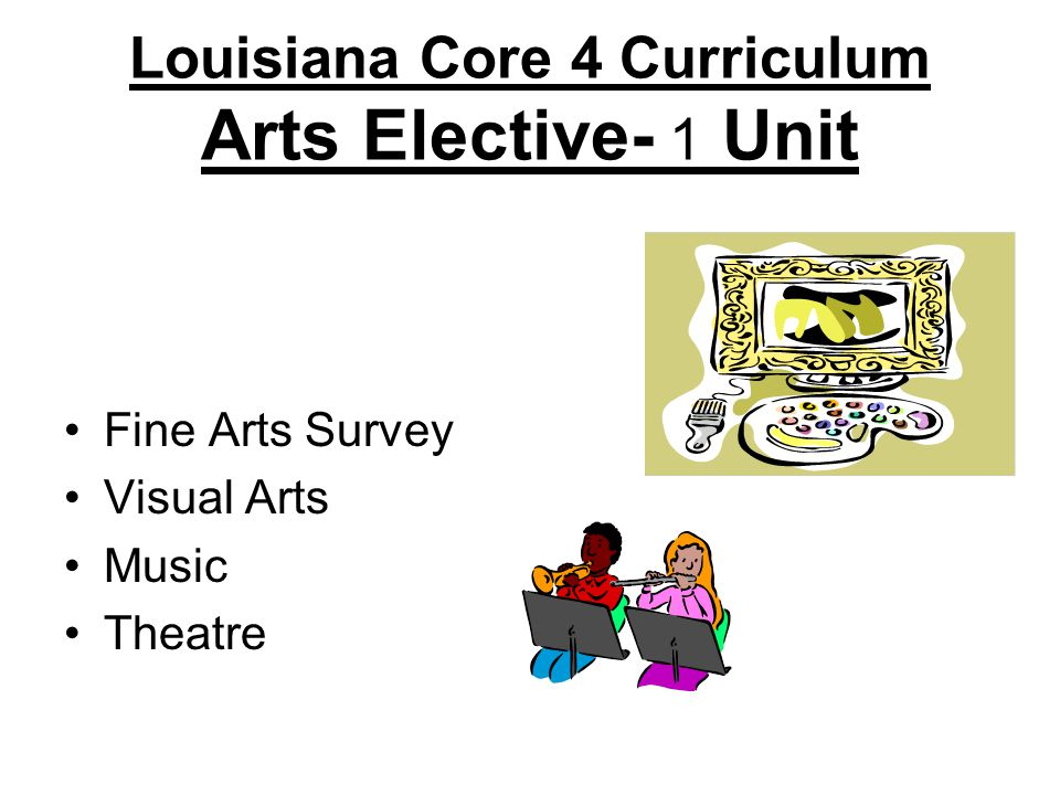 Louisiana Core 4 Curriculum Arts Elective- 1 Unit