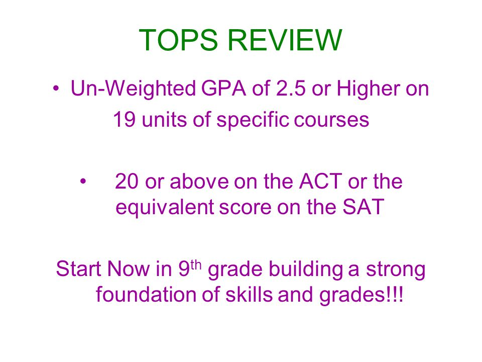 TOPS REVIEW Un-Weighted GPA of 2.5 or Higher on