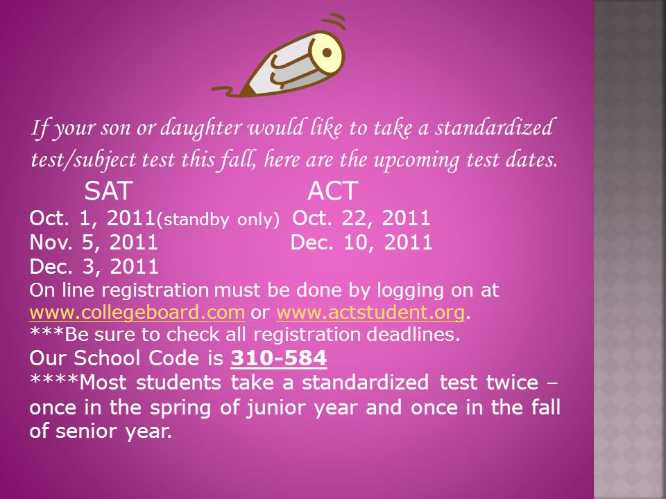 If your son or daughter would like to take a standardized test/subject test this fall, here are the upcoming test dates.