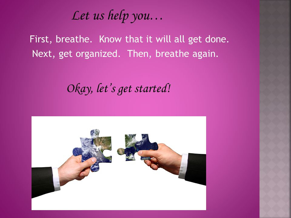 Let us help you… Okay, let's get started!