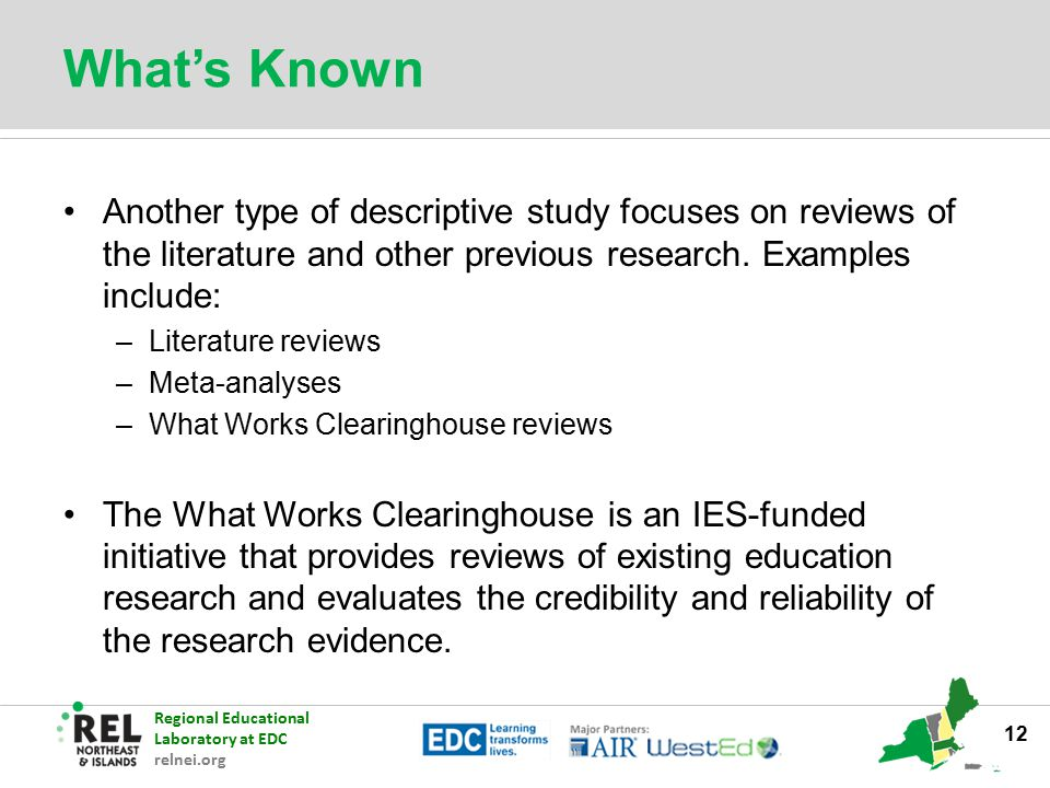 What's Known Another type of descriptive study focuses on reviews of the literature and other previous research. Examples include: