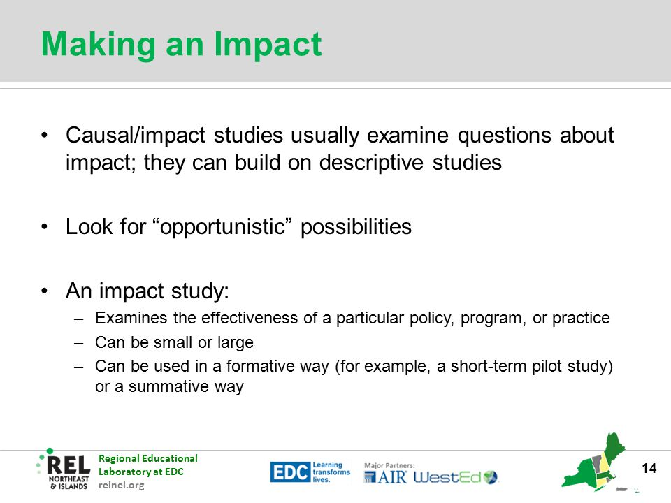 Making an Impact Causal/impact studies usually examine questions about impact; they can build on descriptive studies.