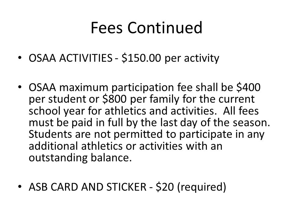 Fees Continued OSAA ACTIVITIES - $150.00 per activity
