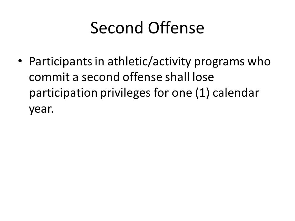 Second Offense Participants in athletic/activity programs who commit a second offense shall lose participation privileges for one (1) calendar year.