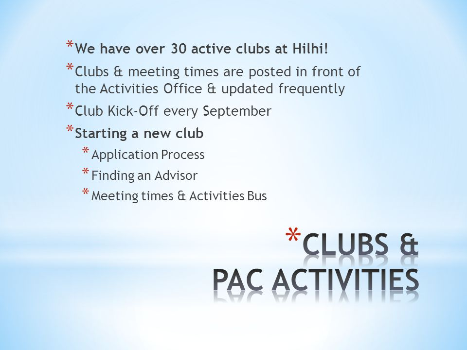 CLUBS & PAC ACTIVITIES We have over 30 active clubs at Hilhi!