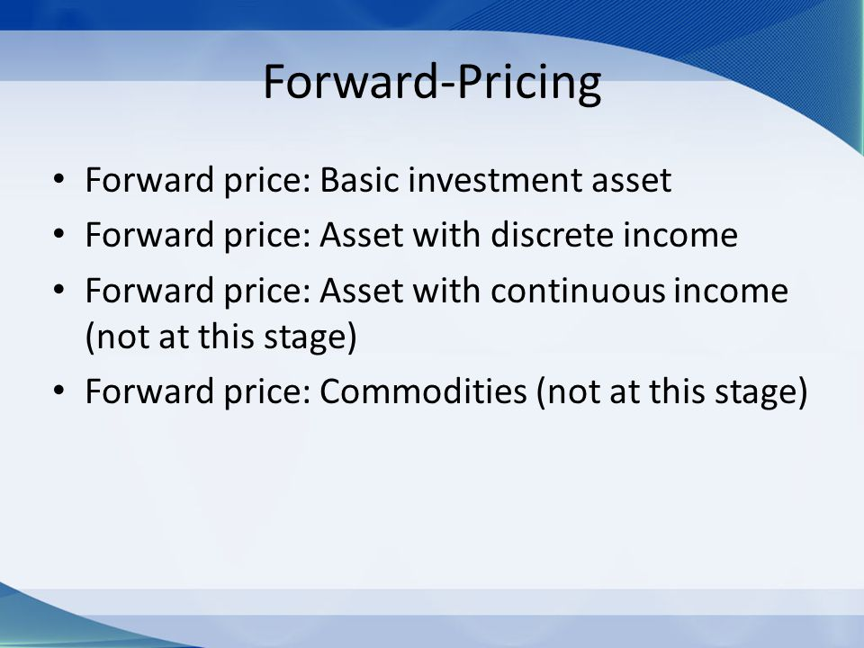 Forward-Pricing Forward price: Basic investment asset