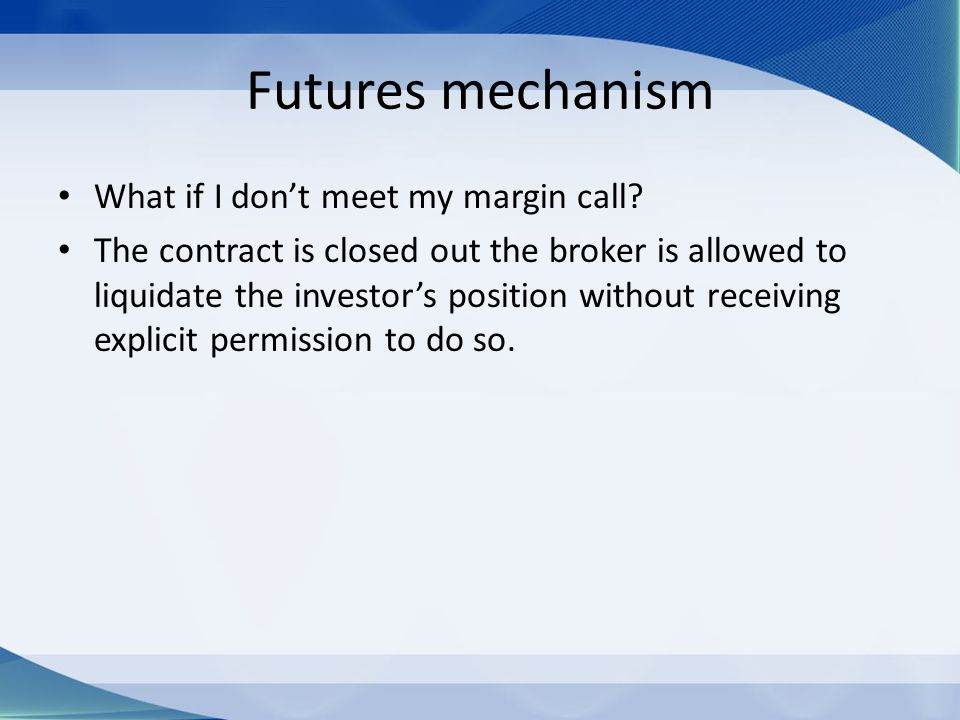 Futures mechanism What if I don't meet my margin call