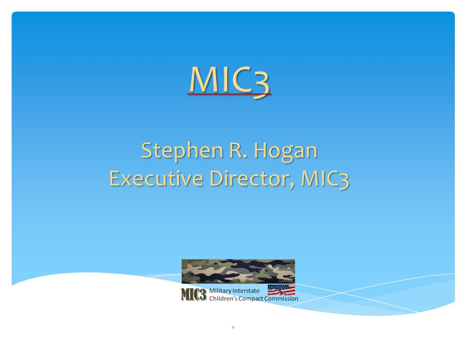 MIC3 Stephen R. Hogan Executive Director, MIC3