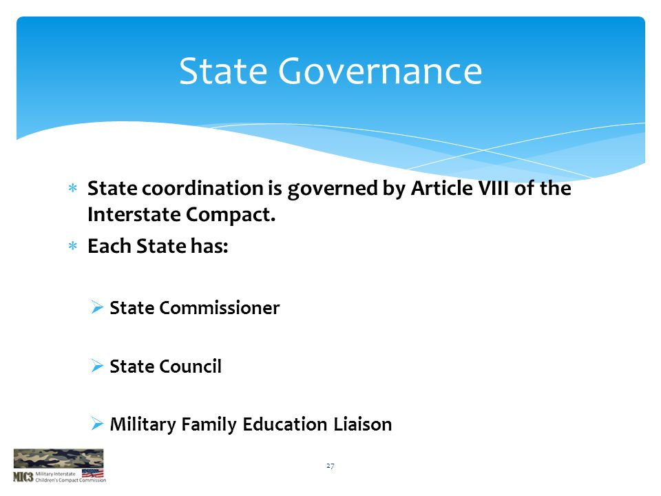 State Governance State coordination is governed by Article VIII of the Interstate Compact. Each State has: