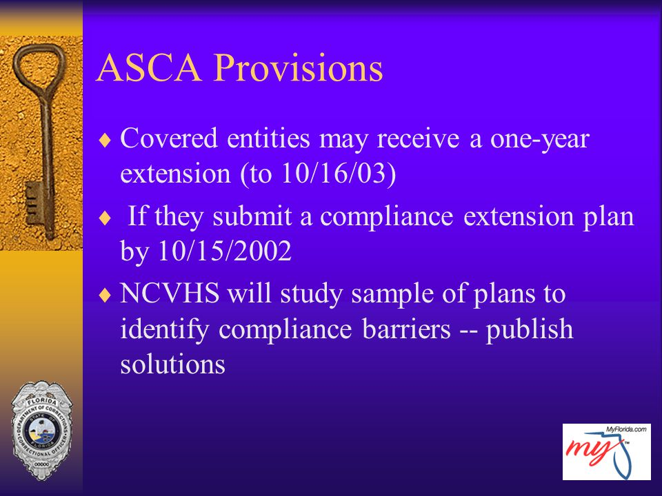 ASCA Provisions Covered entities may receive a one-year extension (to 10/16/03) If they submit a compliance extension plan by 10/15/2002.