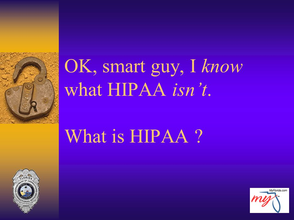 OK, smart guy, I know what HIPAA isn't. What is HIPAA