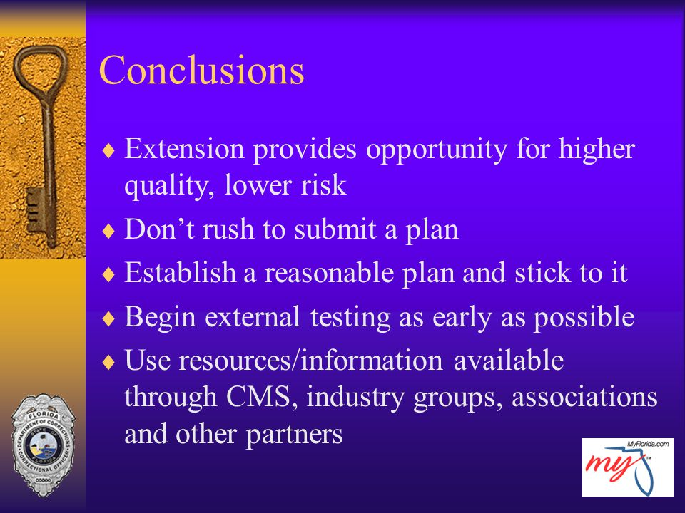 Conclusions Extension provides opportunity for higher quality, lower risk. Don't rush to submit a plan.