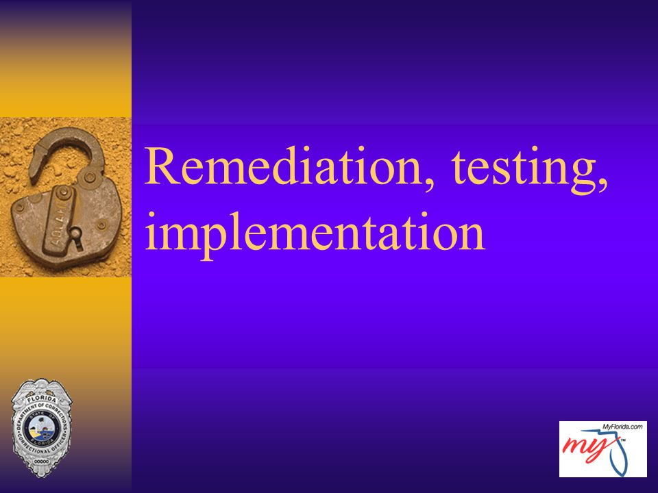 Remediation, testing, implementation
