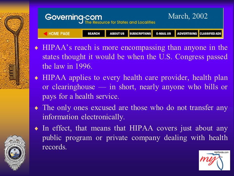 March, 2002 HIPAA's reach is more encompassing than anyone in the states thought it would be when the U.S. Congress passed the law in 1996.