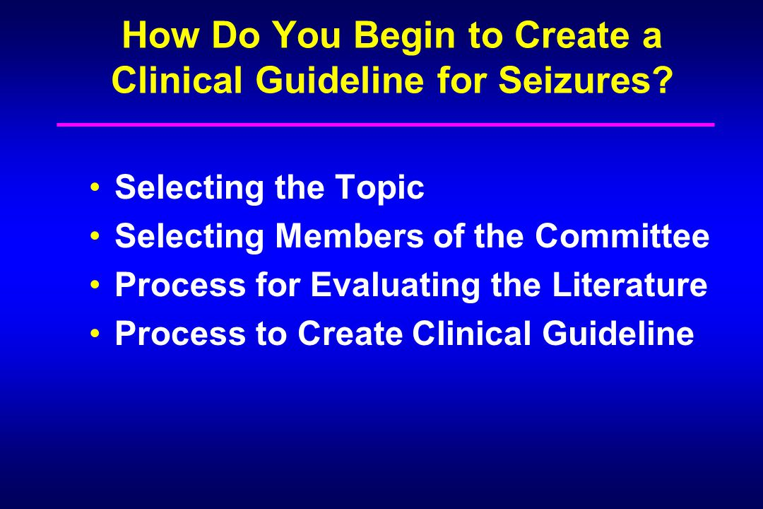 How Do You Begin to Create a Clinical Guideline for Seizures