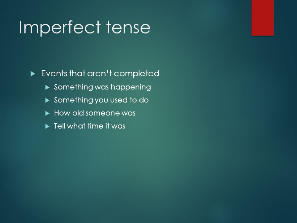 Imperfect tense Events that aren't completed Something was happening