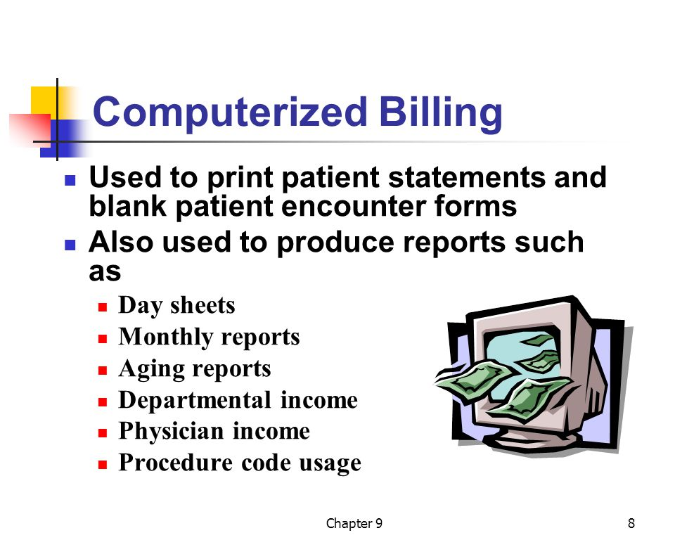 Computerized Billing Used to print patient statements and blank patient encounter forms. Also used to produce reports such as.