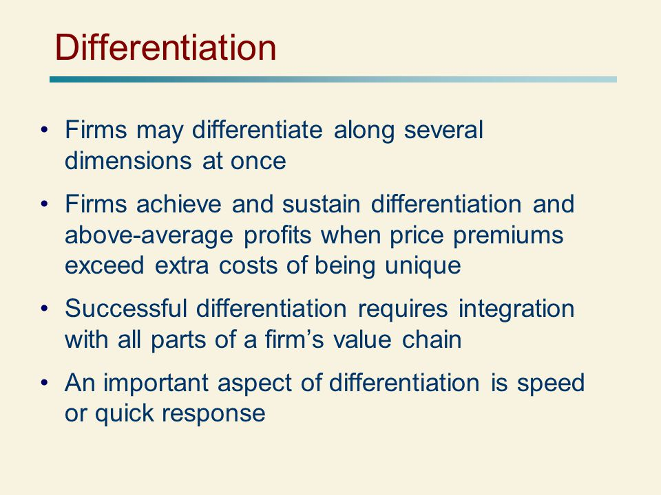 Differentiation Firms may differentiate along several dimensions at once.
