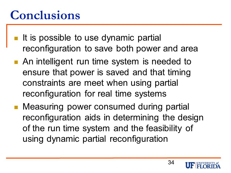 Conclusions It is possible to use dynamic partial reconfiguration to save both power and area.