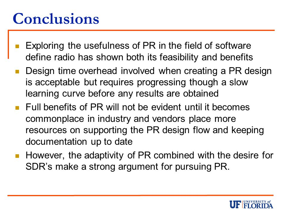 Conclusions Exploring the usefulness of PR in the field of software define radio has shown both its feasibility and benefits.