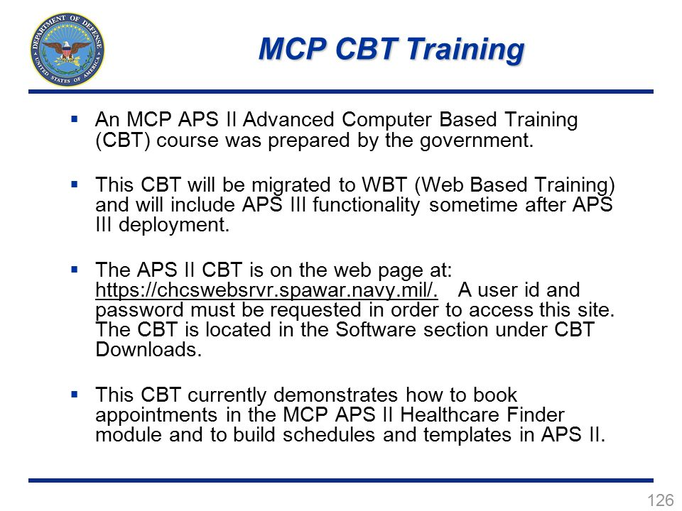 MCP CBT Training An MCP APS II Advanced Computer Based Training (CBT) course was prepared by the government.