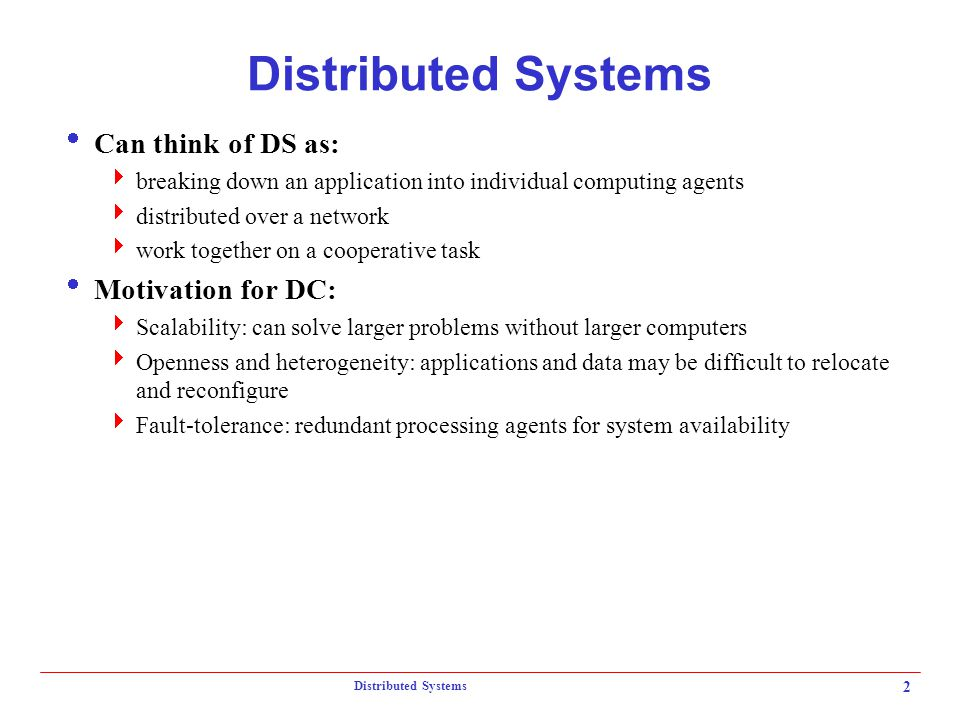 Distributed Systems Can think of DS as: Motivation for DC: