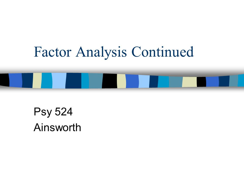 Factor Analysis Continued