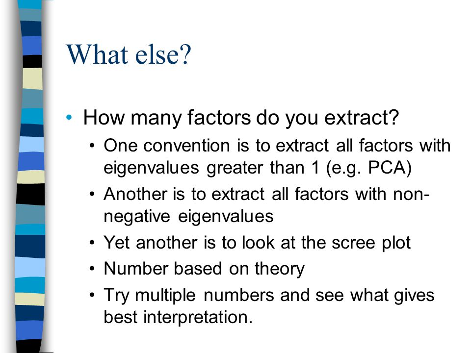 What else How many factors do you extract